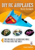 DIY RC Airplanes from Scratch: The Brooklyn Aerodrome Bible for Hacking the Skies, Amazon.com